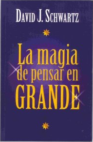 Magic of Thinking Big (Spanish version - Pensar En Grande, Magia Del Exito